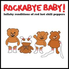 Rockabye Baby - Lullaby Renditions of Red Hot Chili Peppers - please?! Someone buy this for me!