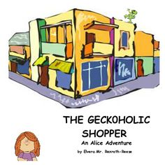 THE GECKOHOLIC SHOPPER An Alice Adventure    by Ellie May