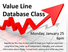 VALUE LINE DATABASE CLASS. Monday, January 25 @ 6pm. In this class we'll learn how to use the Value Line database to help meet your financial objectives. Value Line is one of the world's largest independent research staffs of investment analysts and is totally independent, objective, and unbiased. Value Line collects data and analyzes the performance of stocks, mutual funds, options, and other securities.