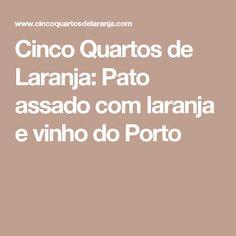 Cinco Quartos de Laranja: Pato assado com laranja e vinho do Porto