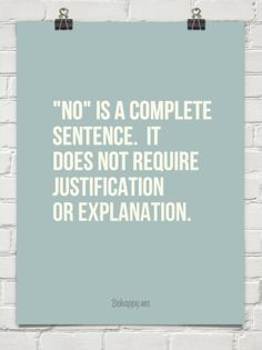 """no"" is a complete sentence. it does not require justification or explanation. #49114 - Behappy.me"