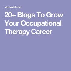 20+ Blogs To Grow Your Occupational Therapy Career