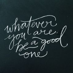 whatever you are, be a good one #quote