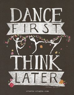 Dance First Think Later! Get some new dance attire or take some dance lessons at Loretta's in Keego Harbor, MI! If you'd like more information just give us a call at or visit our website www. Love Dance, Dance It Out, Dance Art, Dance Moms, Acro Dance, Ballet Quotes, Dance Quotes, Dance Sayings, Quotes Quotes