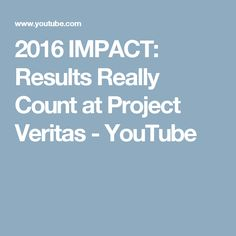 2016 IMPACT: Results Really Count at Project Veritas - YouTube