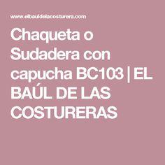 Chaqueta o Sudadera con capucha BC103         |          EL BAÚL DE LAS COSTURERAS