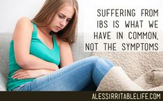 Suffering from IBS is what we have in common, not the symptoms | A Less Irritable Life