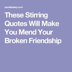 These Stirring Quotes Will Make You Mend Your Broken Friendship | Friendship,  Friendship Quotes And Broken Friendship Quotes