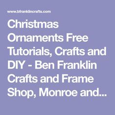 Christmas Ornaments Free Tutorials, Crafts and DIY - Ben Franklin Crafts and Frame Shop, Monroe and Bonney Lake, WA