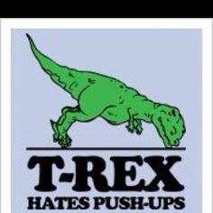 T-Rex hates push ups... I kind of do too.