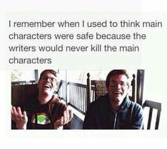 I always knew Harry and Percy wouldn't die but after reading Game of Thrones it's expected of main characters to die