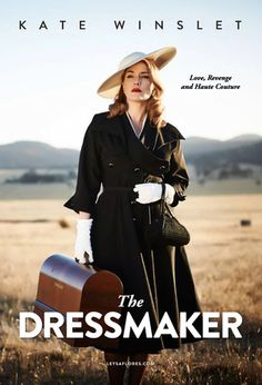 THE DRESSMAKER(2015): A glamorous woman returns to her small town in rural Australia. With her sewing machine and haute couture style, she transforms the women and exacts sweet revenge on those who did her wrong.