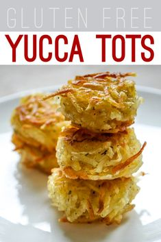 Sweet, crunchy and gluten free Yucca Tots!