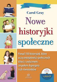 NOWE HISTORYJKI SPOŁECZNE - Ponad 150 historyjek, które uczą umiejętności społecznych dzieci z autyzmem, zespołem Aspergera i ich rówieśników (z płytą CD) Adhd, Montessori, Education, School, Kids, Therapy, Speech Language Therapy, Literatura, Young Children
