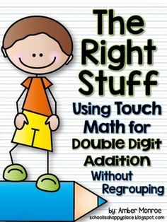 The Right Stuff {Using Touch Math for Double Digit Adwithout regrouping by using touch points. If your students can count, touch points help them become very accurate in their computations, even with double digit equations.In this packet you will find:*anchor charts (vertical addition anchor chart and horizontal addition anchor chart)*78 printable practice pages for your students (39 vertic...