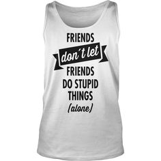 New Friends Don´t Let Friends Do Stupid Things (Alone) #gift #ideas #Popular #Everything #Videos #Shop #Animals #pets #Architecture #Art #Cars #motorcycles #Celebrities #DIY #crafts #Design #Education #Entertainment #Food #drink #Gardening #Geek #Hair #beauty #Health #fitness #History #Holidays #events #Home decor #Humor #Illustrations #posters #Kids #parenting #Men #Outdoors #Photography #Products #Quotes #Science #nature #Sports #Tattoos #Technology #Travel #Weddings #Women