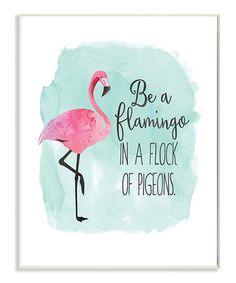 This 'Be a Flamingo in a Flock of Pigeons' Wall Art is perfect! #zulilyfinds