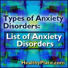 Types of anxiety disorders range from phobias to panic disorder. Our list of anxiety disorders includes an explanation of each type of anxiety disorder.