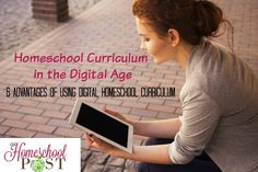 Homeschool Curriculum in the Digital Age ~ 6 Advantages of Using Digital Homeschool Curriculum
