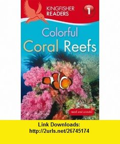 Kingfisher Readers L1 Colorful Coral Reefs (9780753467510) Thea Feldman , ISBN-10: 0753467518  , ISBN-13: 978-0753467510 ,  , tutorials , pdf , ebook , torrent , downloads , rapidshare , filesonic , hotfile , megaupload , fileserve