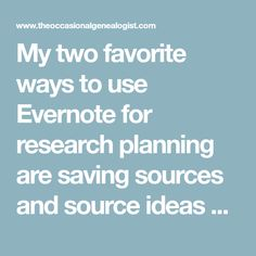 """My two favorite ways to use Evernote for research planning are saving sources and source ideas and saving """"random"""" ideas. If you aren't saving this type of information, or if you can't find it after you save it, you're missing out on a great opportunity. By using Evernote with these two types of """"information"""" you can take your research to another level. You'll do this by having easily accessible information you can both review (to keep ideas churning even when you aren't researching) but…"""