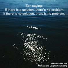 Zen Saying: If there is a solution, there´s no problem. If there is no solution, there´s no problem. / www.les-onze.com, Marriage and Couples Counselling