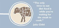 """""""The only time to eat diet food is while you're waiting for the steak to cook. Chef Paul, Food Quotes, Time To Eat, Food Inspiration, Diet Recipes, Steak, Food And Drink, Cooking, Foodies"""