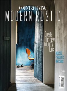 The wait is over as Country Living Modern Rustic Issue Three hits shelves. Learn how to recreate the modern country look yourself by ordering your copy now. Country Living Uk, Modern Country, Modern Rustic, Diy Rustic Decor, Rustic Design, Diy Design, Home Developers, Home Design Magazines, Charleston Homes