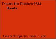 UGH, my life. [ theatre kid problems ]