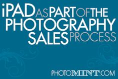 Using an iPad as Part of the Photography Sales Process
