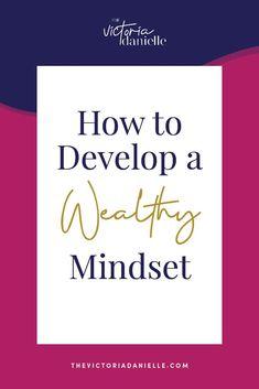 How to Develop a Wealthy Mindset // Victoria Danielle -- #finances