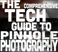 The Comprehensive Tech Guide To Pinhole Photography