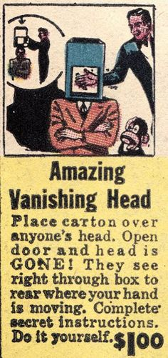 Place a carton over anyone's head. Open door & head is gone!