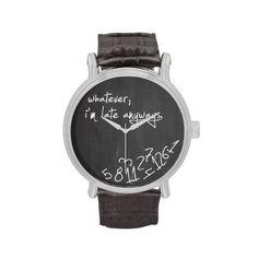 whatever, I'm late anyways / Chalkboard watch // via zazzle.com /// mewant!!