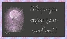 I hope you enjoy your weekend friend weekend friday sunday saturday greeting graphic weekend greeting