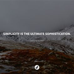 Simplicity is the ultimate sophistication. Quotes, Quotations, Quote, Manager Quotes, Qoutes, A Quotes