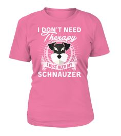 I DON'T NEED THERAPY I JUST NEED MY SCHNAUZER... TeeChimp special offer Available in a variety of styles and colors Comment, like and re-pin! dog, dogs, dog memes, dogs funny, dog stuff, dog shirts, dog mug, dog mugs, dog quotes, dog ideas, dog outfits, dog accessories, dog gifts, dog humor, dog hoodies for people, dog shirts for people, dog shirts for people funny, dog shirts for people products, dog shirts for people gift ideas