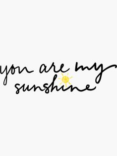 Quotes Discover you are my sunshine Sticker by allisonjo Dad Tattoos, Mini Tattoos, Future Tattoos, Tattoo You, Small Tattoos, Sister Tattoos, Tattoos For Baby Boy, Tattoos With Kids Names, Tribal Tattoos
