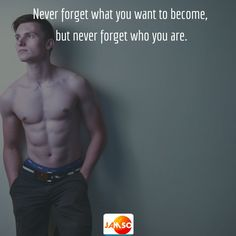 Never forget what you want to become,  but never forget who you are.