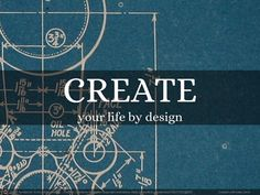 Create your life by design