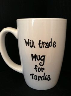 Will trade MUG for TARDIS -- Doctor Who / Coffee mug