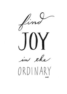 find joy in the ordinary #quote
