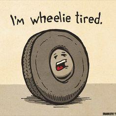 """""""I'm Wheelie Wheelie Tired """""""