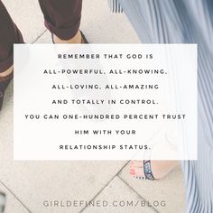 """""""Remember that God is all-powerful, all-knowing, all-loving, all-amazing and totally in control. You can one-hundred percent trust Him with your relationship status."""""""