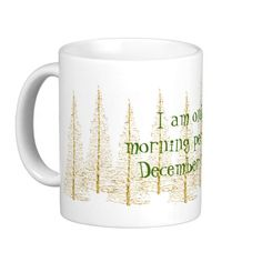 Golden Christmas Trees Morning Person Mug.   I am only a morning person on December 25th!!!
