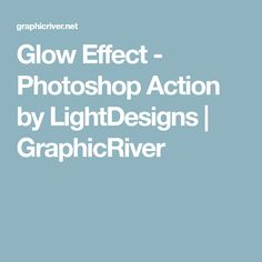Glow Effect - Photoshop Action by LightDesigns   GraphicRiver