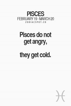 Pisces,i do get angry,im just good at hiding it-_-