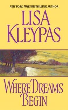 Where Dreams Begin by Lisa Kleypas. Very very god read.2-10-14.