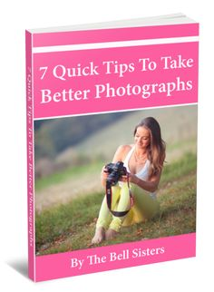 7 Tips To Take Better Photographs FREE eBook Download - by The Bell Si – The Bell Sisters