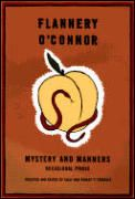 Mystery and Manners by Flannery Oconnor:  At her death in 1964, O'Connor left behind a body of unpublished essays and lectures as well as a number of critical articles that had appeared in scattered publications during her too-short lifetime. The keen writings comprising Mystery and Manners, selected and edited by...